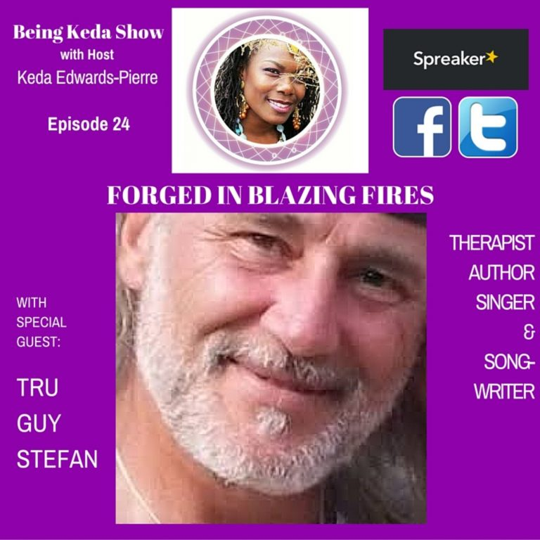 Being Keda Show – Episode #24 – Forged in Blazing Fires – True Power In the Wake of Childhood Trauma & Beyond
